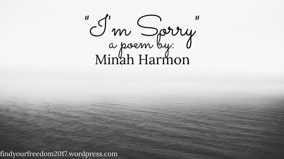 Poem-12-Im-Sorry-by-Minah-Harmon
